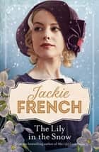 The Lily in the Snow (Miss Lily, #3) ebook by Jackie French