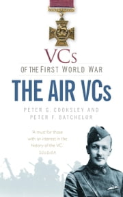 VCs of the First World War - Air VCs ebook by Peter G Cooksley,Peter F Batchelor