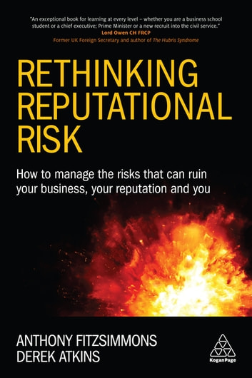 Rethinking Reputational Risk - How to Manage the Risks that can Ruin Your Business, Your Reputation and You ebook by Anthony Fitzsimmons,Prof Derek Atkins