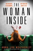 The Woman Inside - An unputdownable psychological thriller with a breathtaking twist 電子書 by Anna-Lou Weatherley