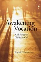 Awakening Vocation ebook by Edward  P. Hahnenberg