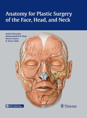 Anatomy for Plastic Surgery of the Face, Head and Neck ebook by Koichi Watanabe,Mohammadali Shoja,Marios Loukas