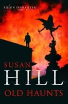 Old Haunts - A Simon Serrailler Short Story ebook by Susan Hill