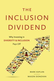 The Inclusion Dividend - Why Investing in Diversity and Inclusion Pays Off ebook by Mason Donovan,Mark Kaplan