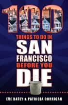 100 Things to Do in San Francisco Before You Die ebook by Eve Batey, Patricia Corrigan
