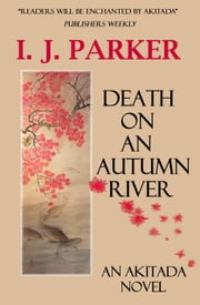 Death on an Autumn River - Akitada Mysteries, #9 ebook by I. J. Parker