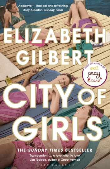 City of Girls - The Sunday Times Bestseller ebook by Elizabeth Gilbert