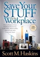 Save Your Stuff in the Workplace ebook by Scott M. Haskins