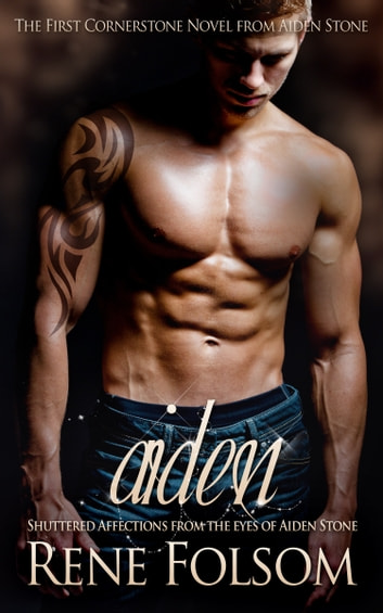 Aiden: Shuttered Affections from the Eyes of Aiden Stone ebook by Rene Folsom