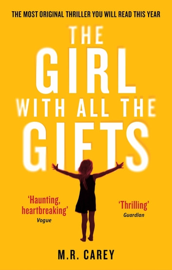 The Girl With All The Gifts - The most original thriller you will read this year ebook by M. R. Carey