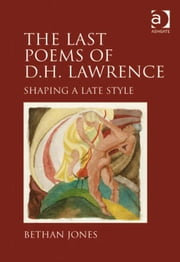The Last Poems of D.H. Lawrence - Shaping a Late Style ebook by Dr Bethan Jones
