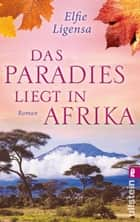Das Paradies liegt in Afrika ebook by Elfie Ligensa