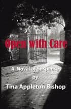 Open with Care ebook by Tina Appleton Bishop