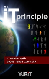 the It principle - a modern myth about human identity ebook by Nora Brown,Stella Dunn,Cate Austin