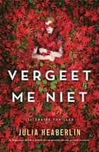 Vergeet me niet ebook by Julia Heaberlin, Saskia Peterzon-Kotte