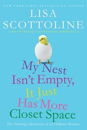 My Nest Isn't Empty, It Just Has More Closet Space - The Amazing Adventures of an Ordinary Woman ebook by Lisa Scottoline,Francesca Serritella