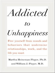 Addicted to Unhappiness ebook by Pieper, Martha Heineman