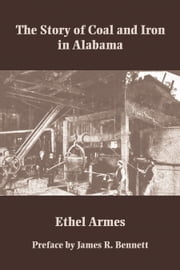 The Story of Coal and Iron in Alabama ebook by Ethel Armes,James R. Bennett