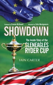 Showdown - The Inside Story of the Gleneagles Ryder Cup ebook by Iain Carter,Graeme McDowell,Colin Montgomerie