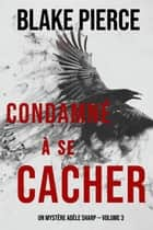 Condamné à se cacher (Un Mystère Adèle Sharp — Volume 3) eBook by Blake Pierce