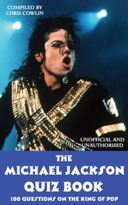 The Michael Jackson Quiz Book - 100 Questions on the King of Pop ebook by Chris Cowlin
