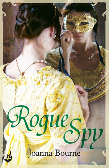 Rogue Spy: Spymaster 5 (A series of sweeping, passionate historical romance) ebook by Joanna Bourne