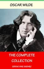 Oscar Wilde: The Complete Collection - Complete Works - English Version ebook by Oscar Wilde