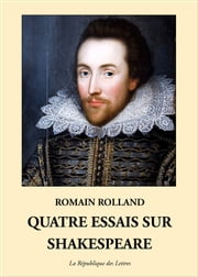 Quatre essais sur Shakespeare ebook by Romain Rolland