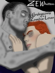Confessions of a Zombie Lover (Zombie Era 2) ebook by Zoe E. Whitten