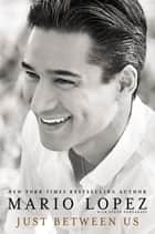 Just Between Us eBook by Mario Lopez, Steve Santagati