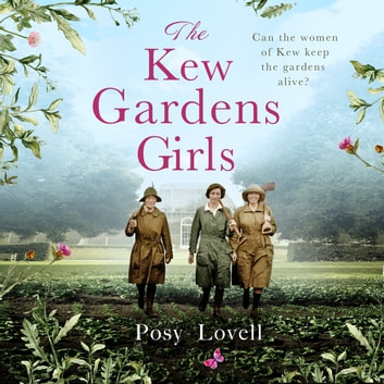 The Kew Gardens Girls - An emotional and sweeping historical novel perfect for fans of Kate Morton audiobook by Posy Lovell