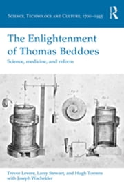 The Enlightenment of Thomas Beddoes - Science, medicine, and reform ebook by Trevor Levere,Larry Stewart,Hugh Torrens,Joseph Wachelder