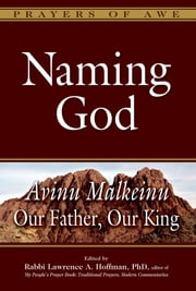 Naming God - Avinu Malkeinu—Our Father, Our King ebook by Rabbi Lawrence A. Hoffman,PhD