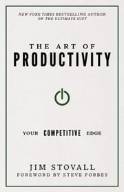 The Art of Productivity - Your Competitive Edge ebook by Jim Stovall,Steve Forbes