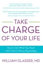 Take Charge of Your Life ebook by William Glasser, MD
