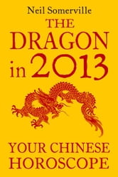 The Dragon in 2013: Your Chinese Horoscope ebook by Neil Somerville