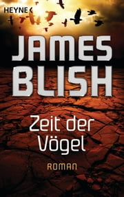 Zeit der Vögel - Roman ebook by James Blish