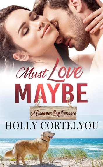 Must Love Maybe - Cinnamon Bay Romances, #5 ebook by Holly Cortelyou