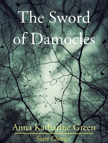 The Sword of Damocles ebook by Anna Katharine Green
