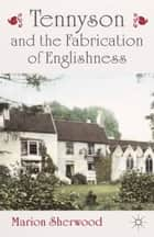 Tennyson and the Fabrication of Englishness ebook by M. Sherwood