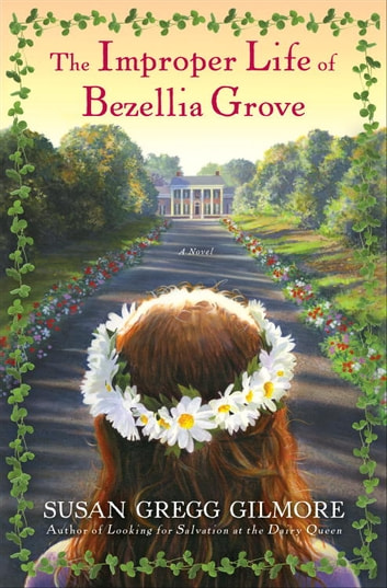 The Improper Life of Bezellia Grove ebook by Susan Gregg Gilmore