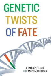 Genetic Twists of Fate ebook by Stanley Fields,Mark Johnston