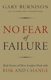 No Fear of Failure - Real Stories of How Leaders Deal with Risk and Change ebook by Gary Burnison