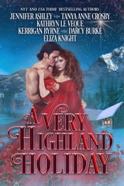 A Very Highland Holiday ebook by Kathryn Le Veque, Jennifer Ashley, Kerrigan Byrne,...