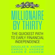 Millionaire by Thirty - The Quickest Path to Early Financial Independence audiobook by Douglas R. Andrew, Emron Andrew, Aaron Andrew