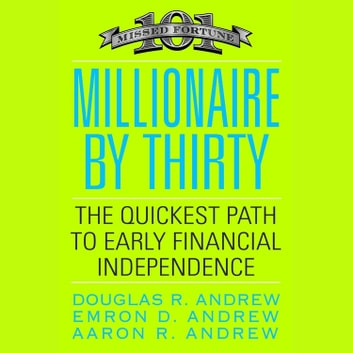 Millionaire by Thirty - The Quickest Path to Early Financial Independence audiobook by Douglas R. Andrew,Emron Andrew,Aaron Andrew