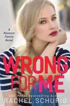 Wrong For Me - A Ransom Family Novel ebook by Rachel Schurig