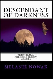 Descendant of Darkness: Volume 2 of ALMOST HUMAN ~ The Second Trilogy ebook by Melanie Nowak