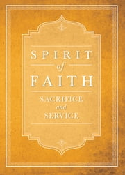 Spirit of Faith: Sacrifice and Service ebook by Bahai Publishing