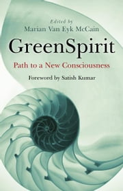 GreenSpirit: Path to a New Consciousness - Path to a New Consciousness ebook by Marian Van Eyk McCain